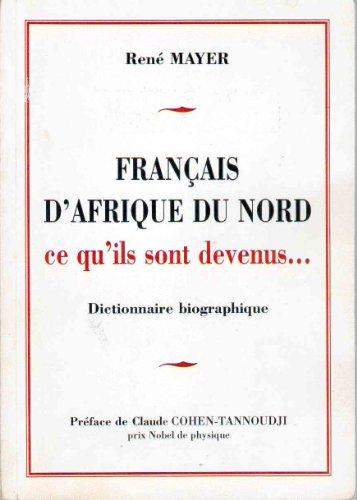 Français d'Afrique du Nord - ce qu'ils sont devenus. Dictionnaire biographique. Préface de Claude Cohen-Tannoudji, prix Nobel de physique.