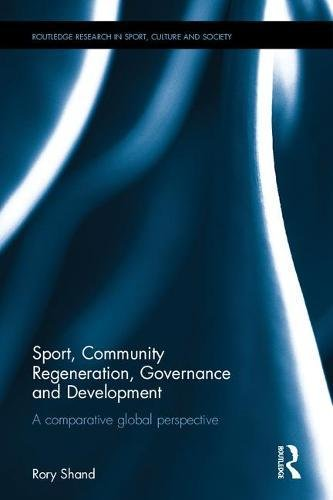 Sport, community regeneration, governance and development : a comparative global perspective / Rory Shand | Shand, Rory