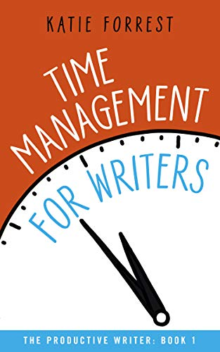 Time Management for Writers (The Productive Writer Book 1) (English Edition)