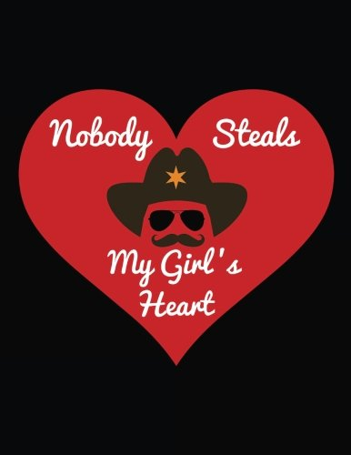 Nobody Steals My Girl's Heart: Blank Lined Notebook Journals