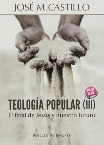 Teología popular (III): El final de Jesús y nuestro futuro (A los cuatro vientos) por José Mª Castillo Sánchez