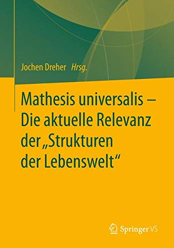 """Mathesis universalis – Die aktuelle Relevanz der """"Strukturen der Lebenswelt"""""""