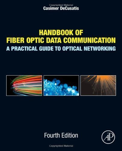 Handbook of Fiber Optic Data Communication, Fourth Edition: A Practical Guide to Optical Networking