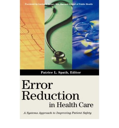 [(Error Reduction in Health Care: A Systems Approach to Improving Safety)] [Author: Patrice L. Spath] published on (July, 2000)