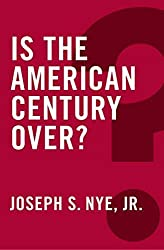 Is the American Century Over? (Global Futures) by Joseph S. Nye Jr. (2015-01-20)