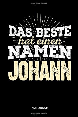 Das Beste hat einen Namen - Johann: Johann - Lustiges Männer Namen Notizbuch (liniert). Tolle Vatertag, Namenstag, Weihnachts & Geburtstags Geschenk Idee. -