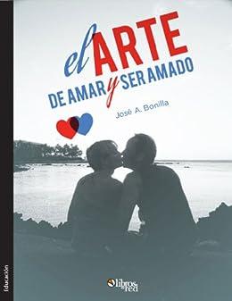 El arte de amar y ser amado eBook: José A. Bonilla: Amazon.es: Tienda Kindle