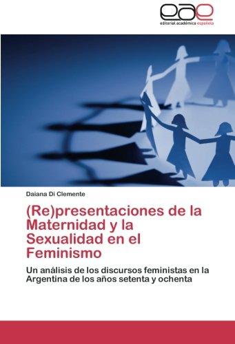 (Re)Presentaciones de La Maternidad y La Sexualidad En El Feminismo por Di Clemente Daiana