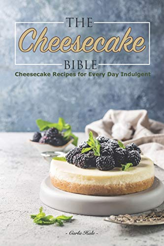 : Cheesecake Recipes for Every Day Indulgent ()