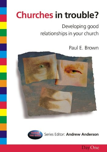 Churches in Trouble: Developing Good Relationships in Your Church (Facing the issue)