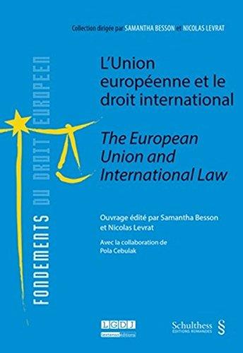 L'Union européenne et le droit international - The European Union and International Law