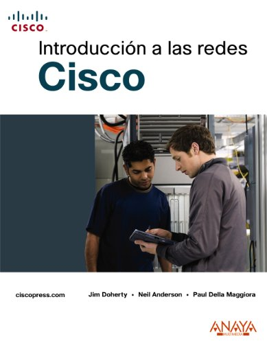 Introduccion a las redes Cisco/ Introduction to Cisco Networks por Jim Doherty, Neil Anderson, Paul Della Maggiora