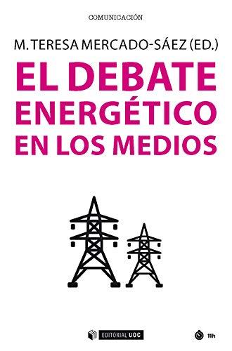 El debate energético en los medios (Manuales nº 541) por María Teresa (ed.) Mercado-Sáez