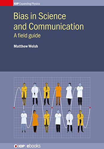 Bias in Science and Communication: A Field Guide (IOP Expanding Physics)