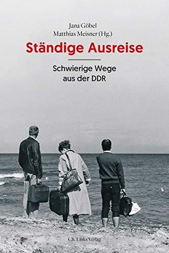 Ständige Ausreise: Schwierige Wege aus der DDR