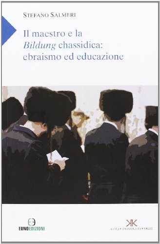 Il maestro e la Bildung chassidica: ebrasimo ed educazione