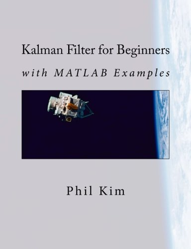 Kalman Filter for Beginners: with MATLAB Examples por Phil Kim
