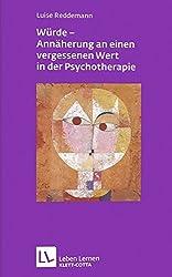 Würde - Annäherungen an einen vergessenen Wert in der Psychotherapie (Leben lernen)