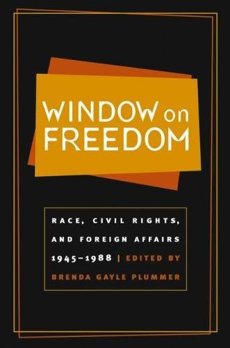 Window on Freedom: Race, Civil Rights and Foreign Affairs, 1945-1988