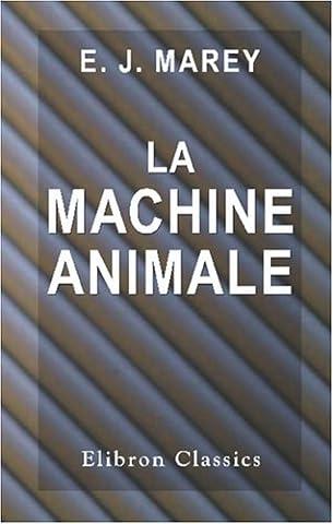 Etienne Jules Marey - La machine animale: Locomotion terrestre et