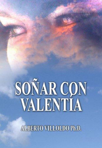 Soñar con Valentía por Alberto Villoldo