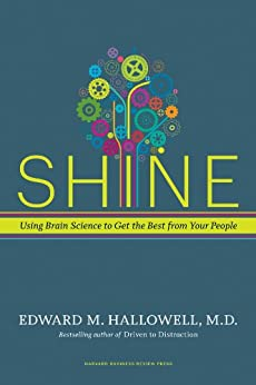 Shine: Using Brain Science to Get the Best from Your People by [Hallowell, Ned]