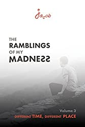 Different Time, Different Place (The Ramblings of my Madness Book 3)