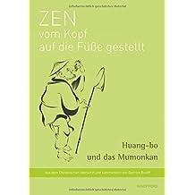 Zen vom Kopf auf die Füße gestellt: Huang-bo und das Mumonkan