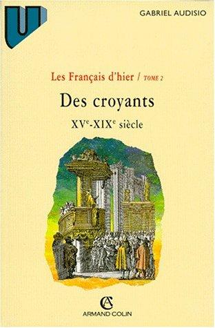 Les franais d'hier, tome 2 : Des croyants, XVe au XIXe sicle