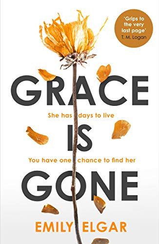Grace is Gone: The gripping psychological thriller inspired by a shocking real-life story by [Elgar, Emily]