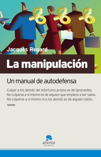 La manipulación: Un manual de autodefensa por Jacques Regard