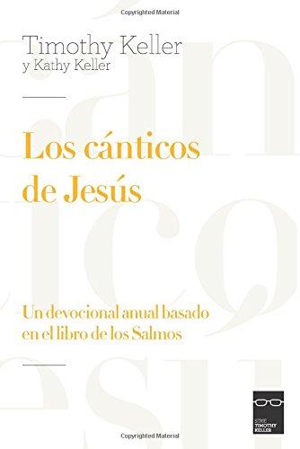 Los cánticos de Jesús: Un devocional anual basado en el libro de los Salmos por Timothy y Kathy Keller