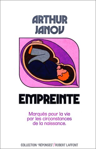 EMPREINTE. Marqués pour la vie par les circonstances de la naissance par Arthur Janov