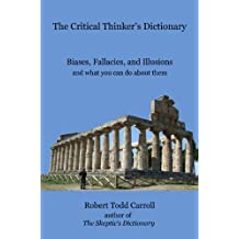 The Critical Thinker's Dictionary: Biases, Fallacies, and Illusions and What You Can Do About Them (English Edition)