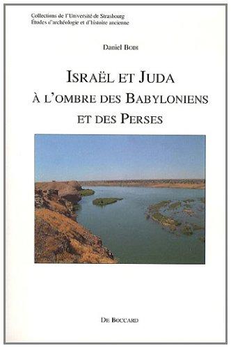 Israël et Juda : A l'ombre des Babyloniens et des Perses par (Broché - Jan 1, 2010)