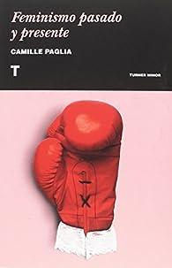 Feminismo pasado y presente par Camille Paglia