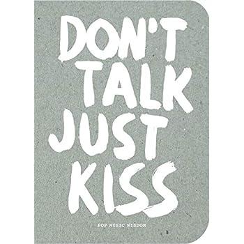 Don't talk, just kiss pop music wisdom, love edition