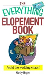 The Everything Elopement Book: Avoid the Wedding Chaos! (Everything (Weddings))