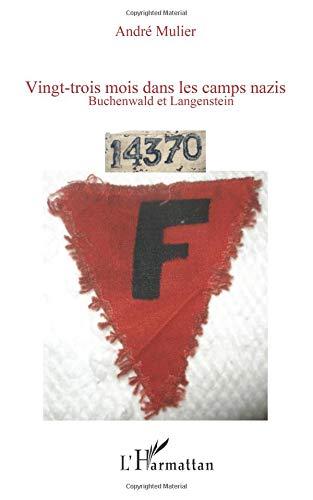 Vingt-trois mois dans les camps nazis : Buchenwald et Langenstein par André Mulier