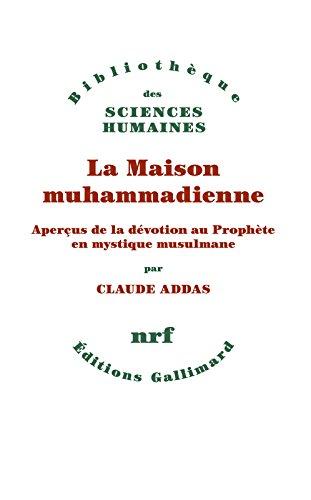 La Maison muhammadienne. Aperçus de la dévotion au Prophète en mystique musulmane