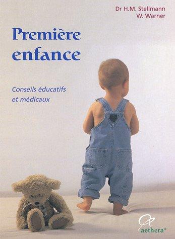 Premiÿ¨re enfance : De la naissance ÿ la maturitÿ scolaire par H-Michael Stellmann