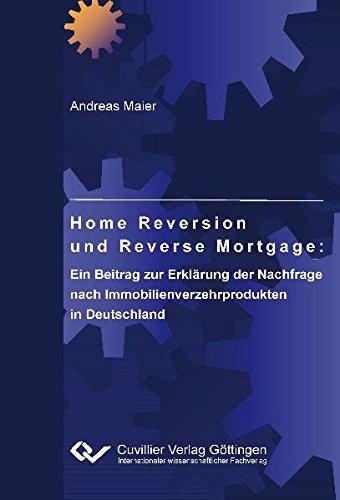 Home Reversion und Reverse Mortgage: Ein Beitrag zur Erklärung der Nachfrage nach Immobilienverzehrprodukten in Deutschland