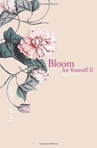 Bloom for Yourself II: Let go and grow: Volume 2 por April Green