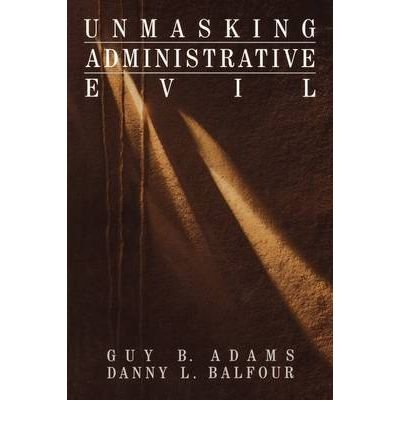 [(Unmasking Administrative Evil )] [Author: Guy B. Adams] [Jun-1998]