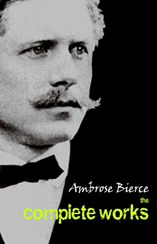 Ambrose Bierce: The Complete Works (English Edition)
