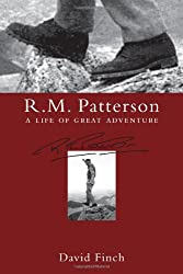 R.M. Patterson: A Life of Great Adventure by David Finch (2010-03-01)