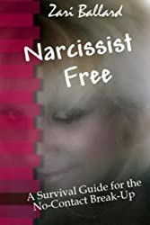Narcissist Free: A Survival Guide for the No-Contact Break-Up by Zari Ballard (2014-09-21)