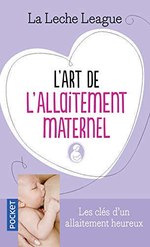L'art de l'allaitement maternel par LA LECHE LEAGUE