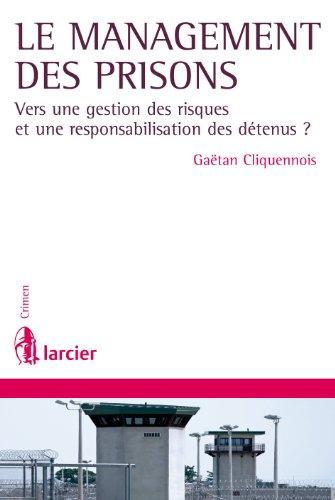 Le management des prisons: Vers une gestion des risques et une responsabilisation des détenus ? (Crimen) par Gaëtan Cliquennois