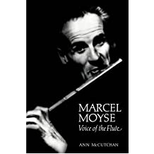 [ MARCEL MOYSE: VOICE OF THE FLUTE (NEW) ] by McCutchan, Ann ( AUTHOR ) Jan-01-1994 [ Hardcover ]
